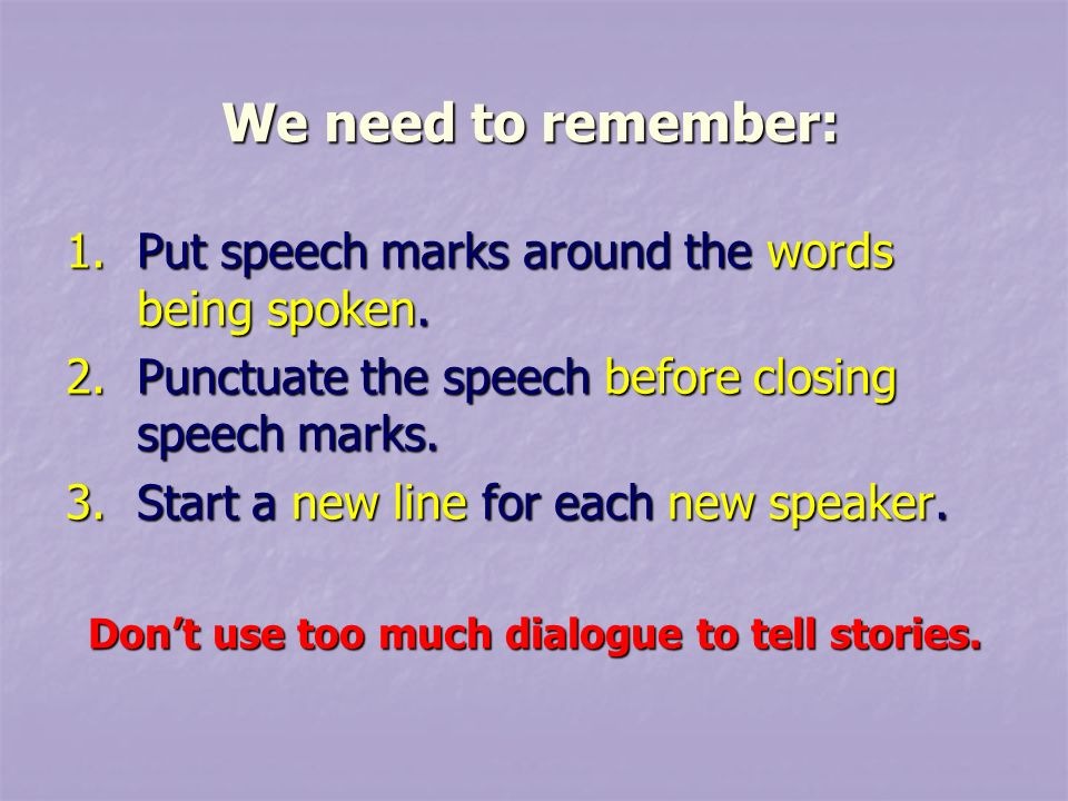 1.Put speech marks around the words being spoken.