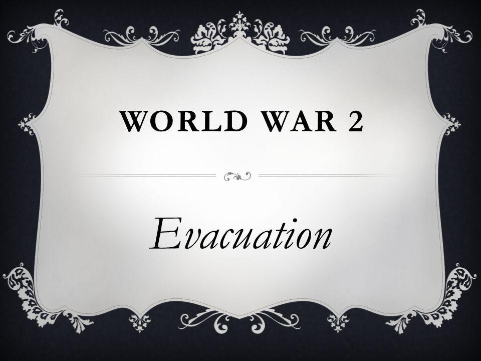 WORLD WAR 2 Evacuation