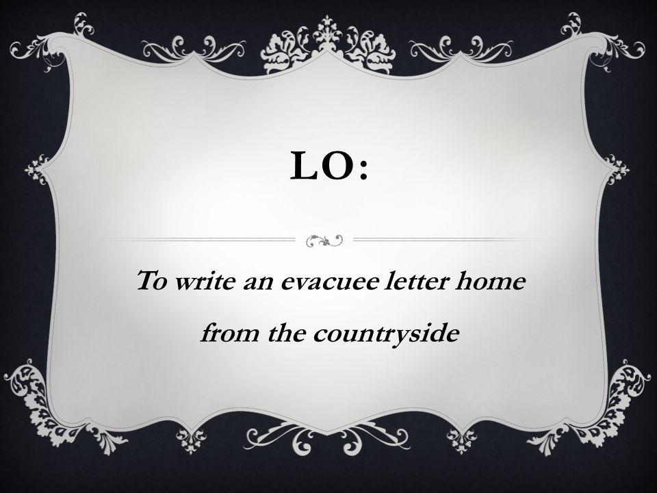 LO: To write an evacuee letter home from the countryside