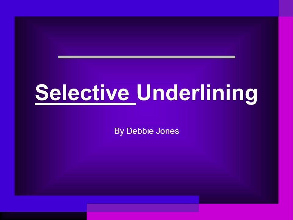 Selective Underlining By Debbie Jones