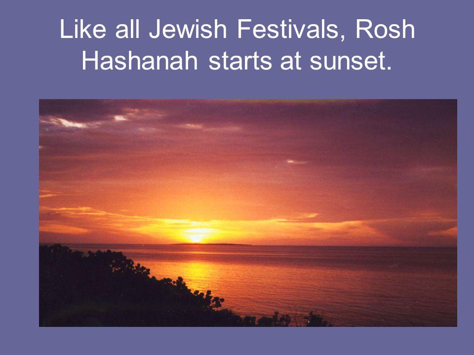 Like all Jewish Festivals, Rosh Hashanah starts at sunset.