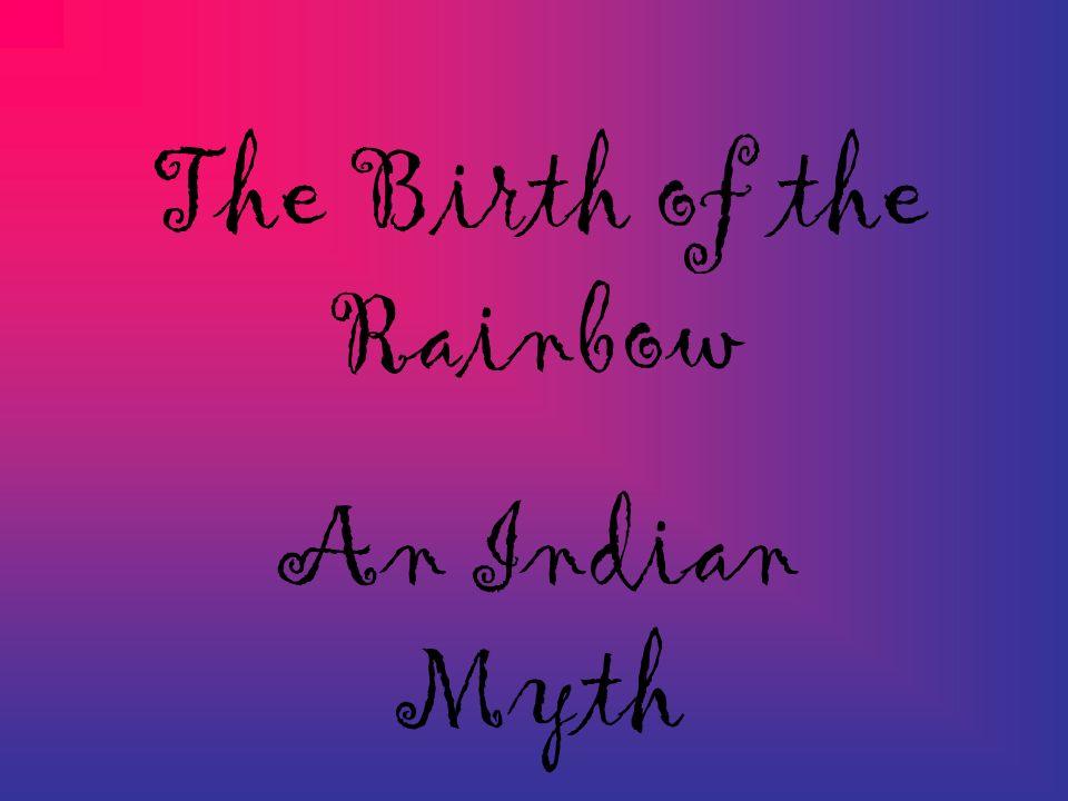 The Birth of the Rainbow An Indian Myth