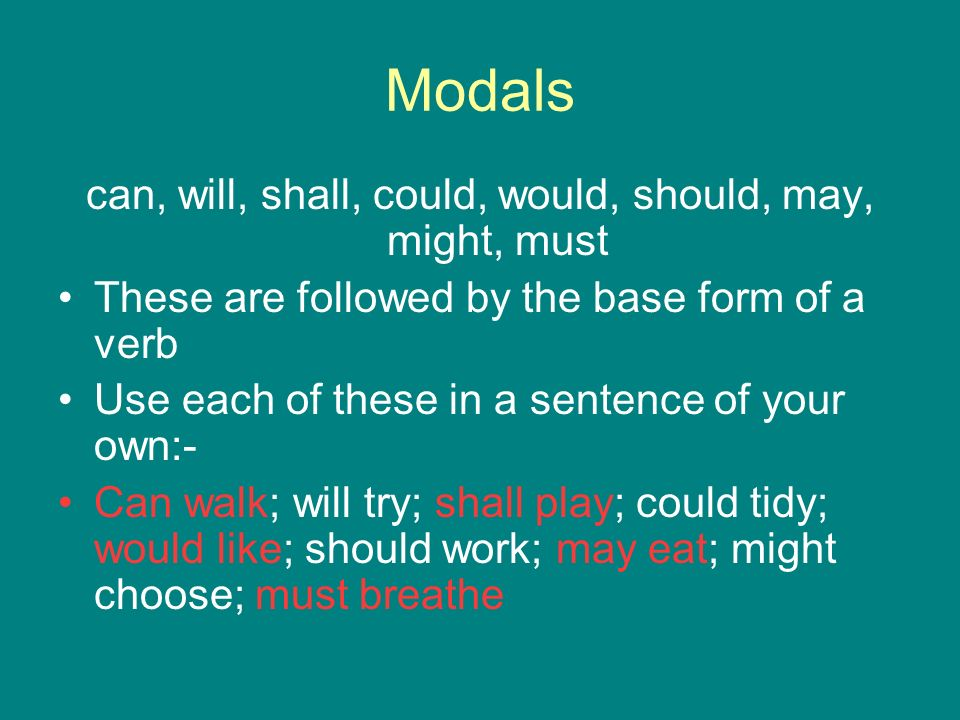 Modals can, will, shall, could, would, should, may, might, must These are followed by the base form of a verb Use each of these in a sentence of your