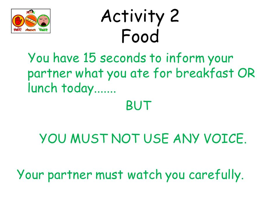 Activity 2 Food You have 15 seconds to inform your partner what you ate for breakfast OR lunch today