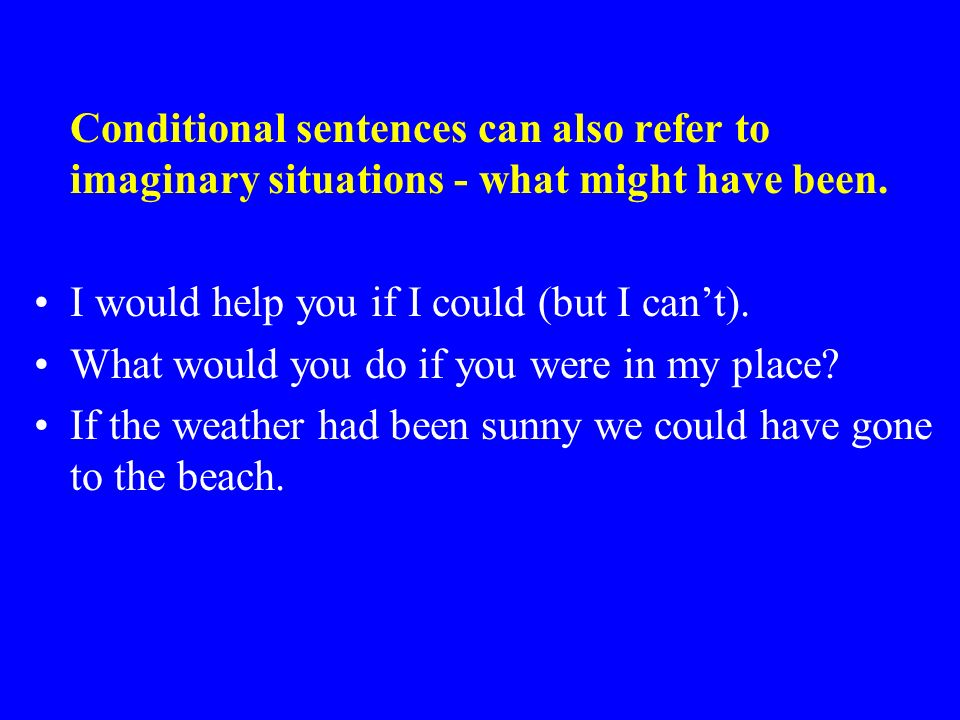 If Conditional sentences often contain the connective –if –or sometimes –unless –providing/provided –as long as –when