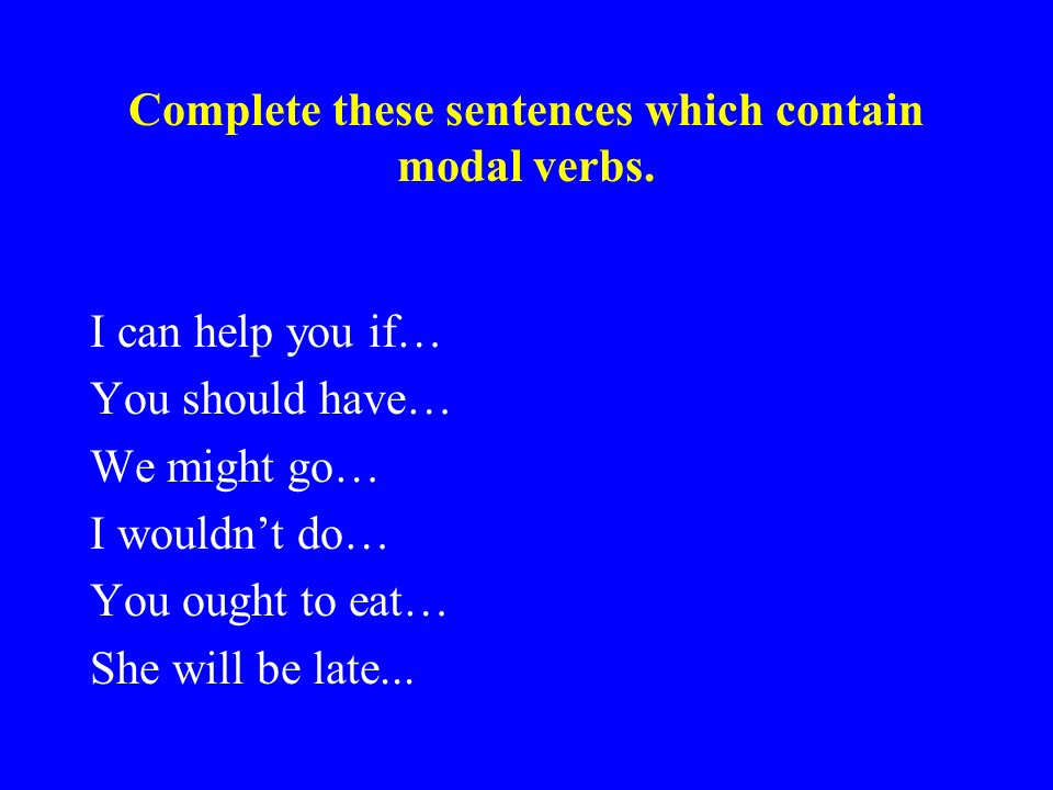 Modal Verbs Certain verbs are often used in conditional sentences. These verbs are called modal verbs. They are usually used with other verbs, not on