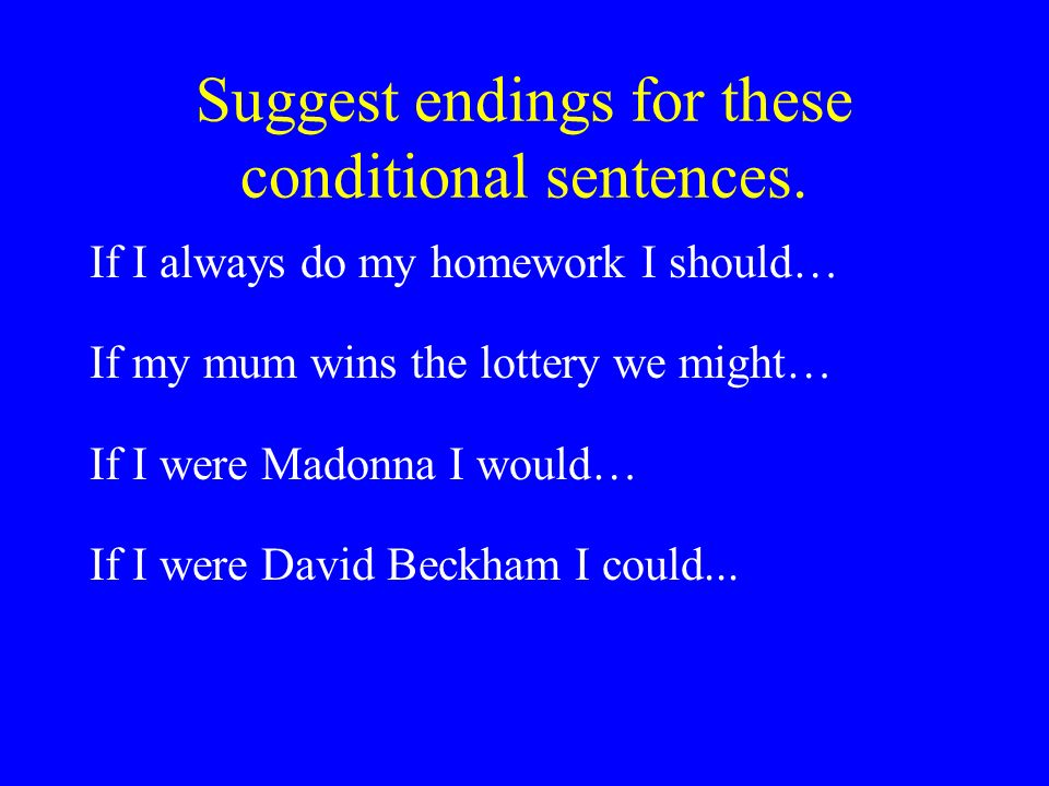 Suggest endings for these conditional sentences.
