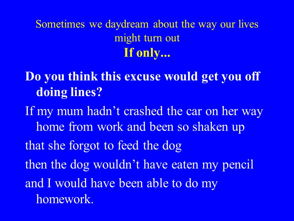 Sometimes we daydream about the way our lives might turn out If only...