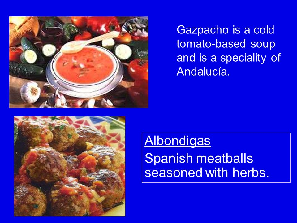 Gazpacho is a cold tomato-based soup and is a speciality of Andalucía.