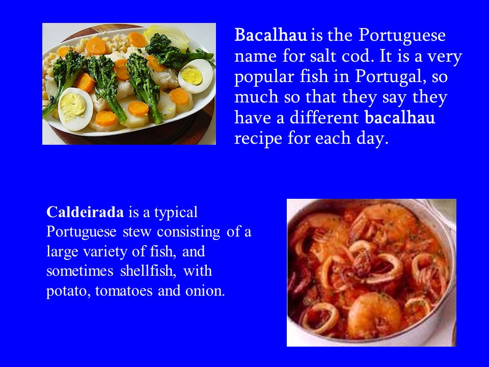 Caldeirada is a typical Portuguese stew consisting of a large variety of fish, and sometimes shellfish, with potato, tomatoes and onion.