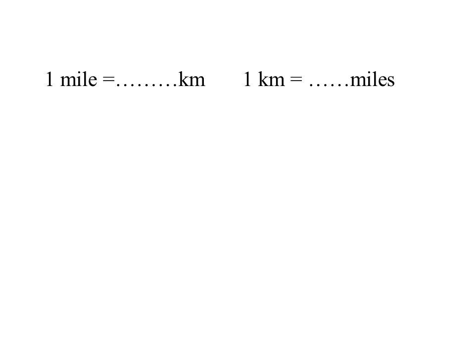 1 mile =………km1 km = ……miles