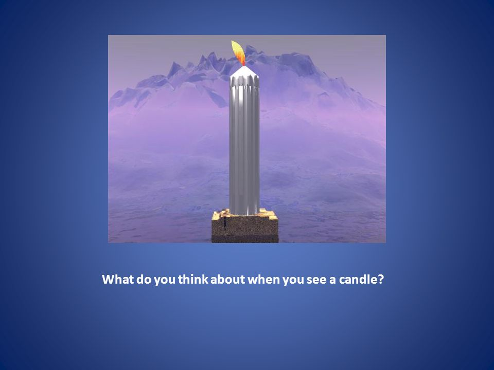 What do you think about when you see a candle?