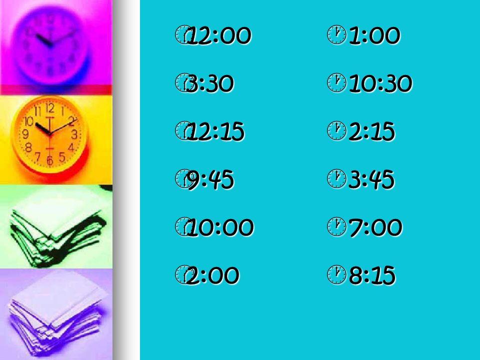 12:00 12:00 3:30 3:30 12:15 12:15 9:45 9:45 10:00 10:00 2:00 2:00 1:00 1:00 10:30 10:30 2:15 2:15 3:45 3:45 7:00 7:00 8:15 8:15