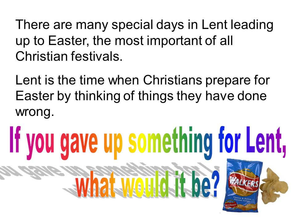 There are many special days in Lent leading up to Easter, the most important of all Christian festivals. Lent is the time when Christians prepare for