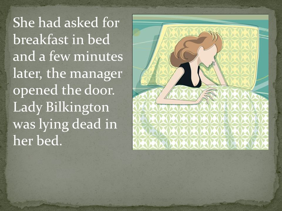 At 9am, when the maid knocked on the door of Lady Bilkingtons room in the Hiltraffles Hotel, there was no reply.