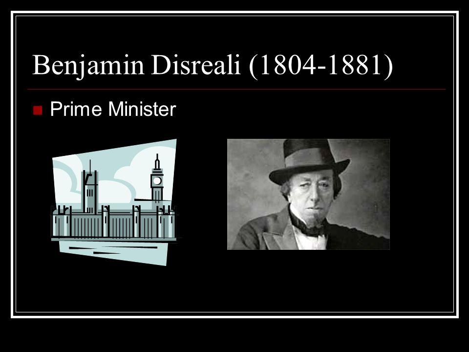 Benjamin Disreali (1804-1881) Prime Minister