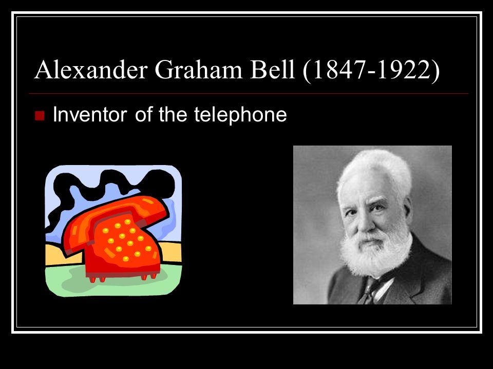 Alexander Graham Bell (1847-1922) Inventor of the telephone