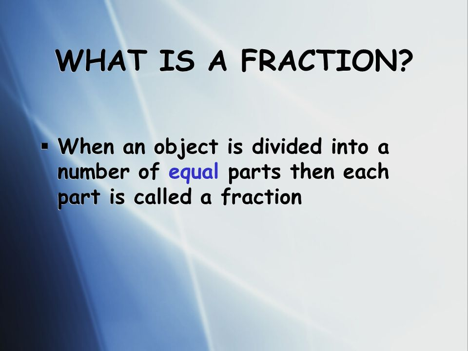 So, the number on the top of a fraction tells us… 1212 .