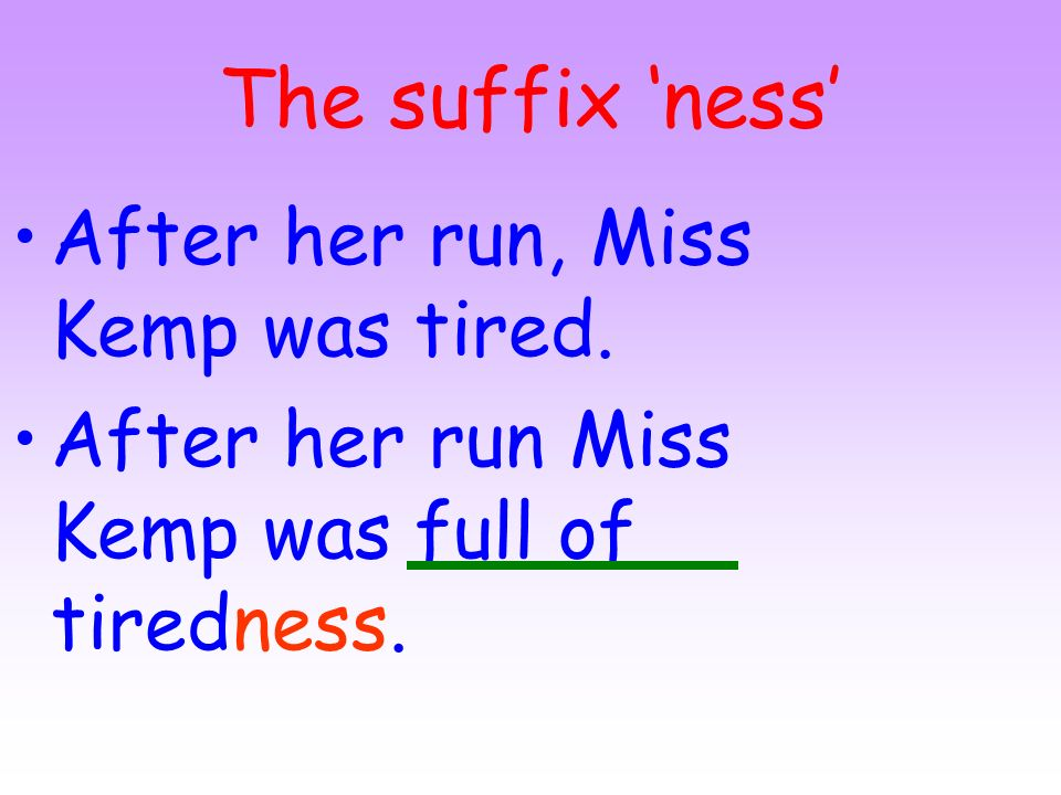 The suffix ness The nurse was kind. The nurse showed great kindness.