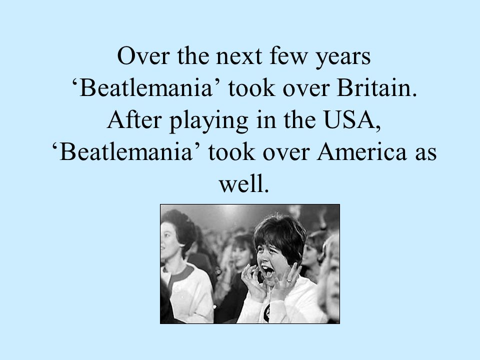 Over the next few years Beatlemania took over Britain.