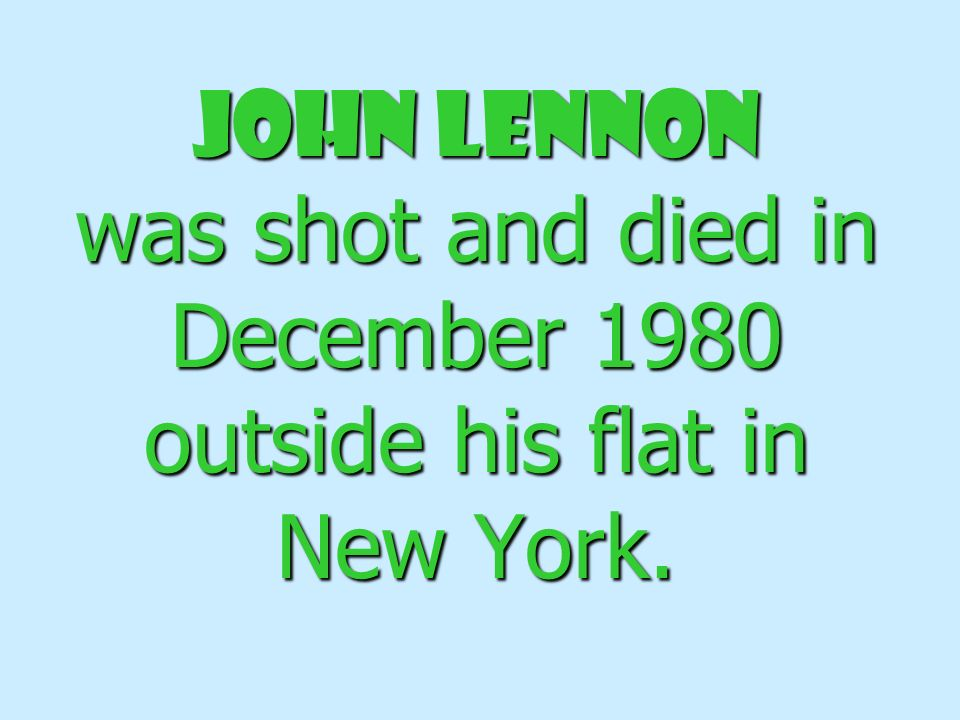 John Lennon was shot and died in December 1980 outside his flat in New York.