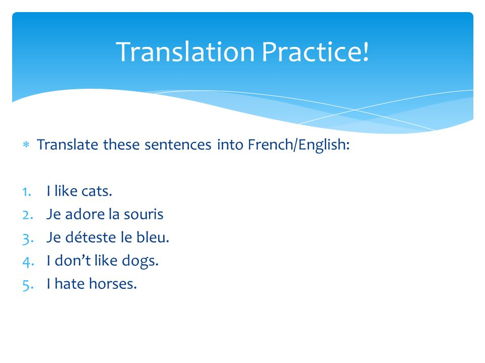 Translate these sentences into French/English: 1.I like cats.