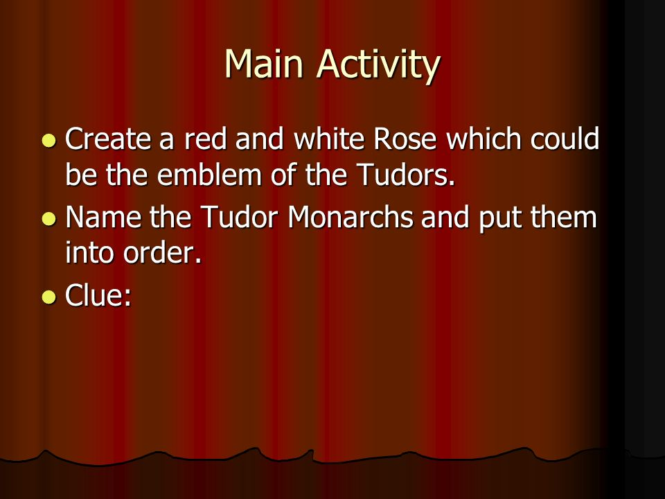 Main Activity Create a red and white Rose which could be the emblem of the Tudors. Create a red and white Rose which could be the emblem of the Tudors