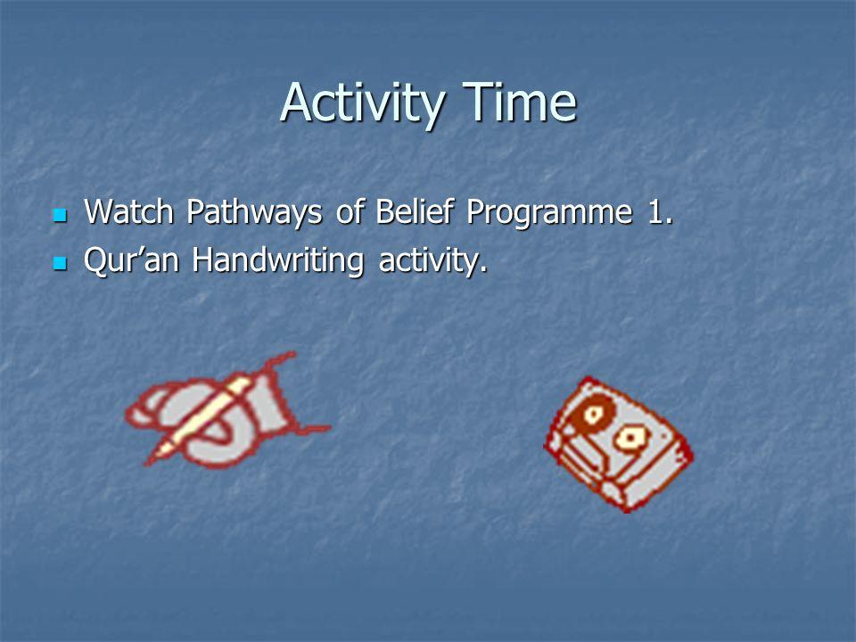 Activity Time Watch Pathways of Belief Programme 1. Watch Pathways of Belief Programme 1. Quran Handwriting activity. Quran Handwriting activity.