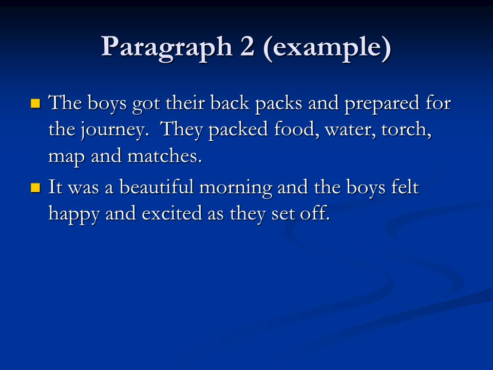 Paragraph 2 (example) The boys got their back packs and prepared for the journey.