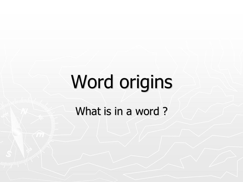 Word origins What is in a word