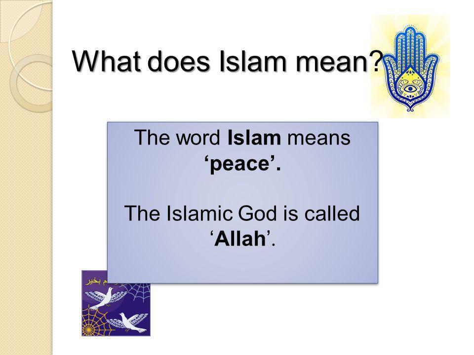 The word Islam means peace. The Islamic God is calledAllah. The word Islam means peace. The Islamic God is calledAllah. What does Islam mean What does