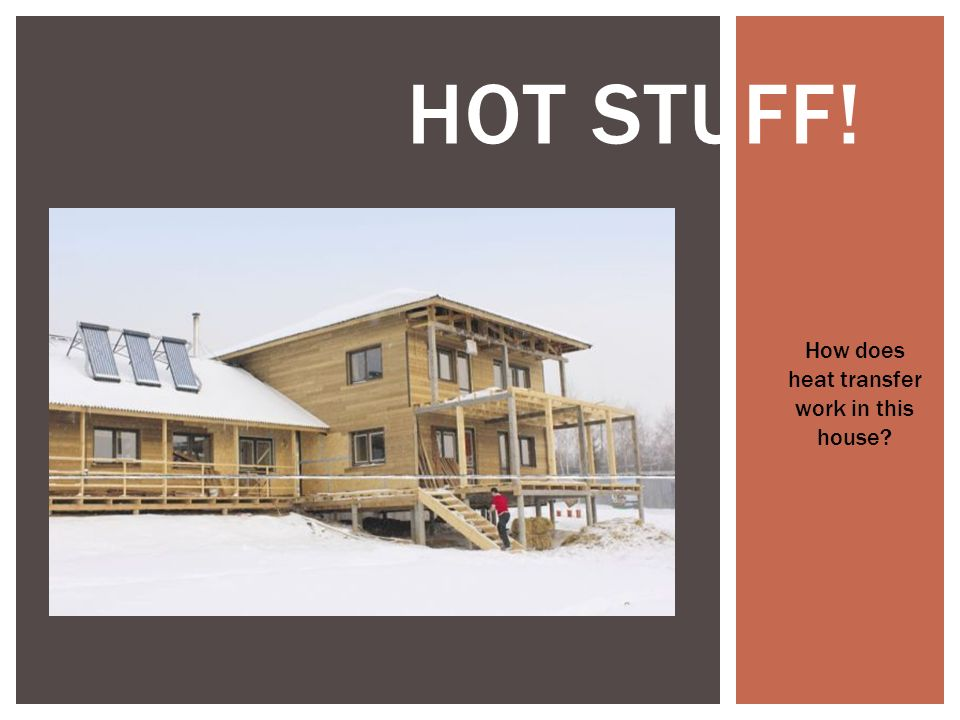 HOT STUFF! How does heat transfer work in this house?