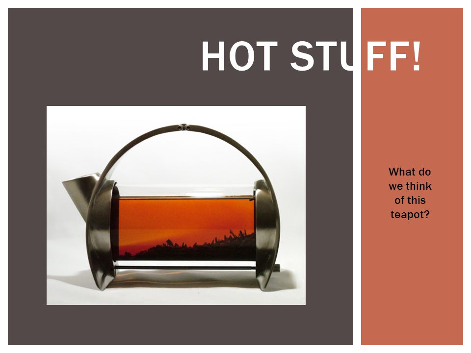 HOT STUFF! What do we think of this teapot