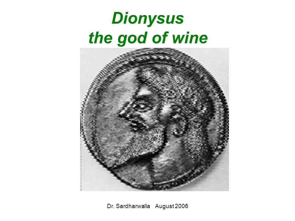 Dr. Sardharwalla August 2006 Dionysus the god of wine