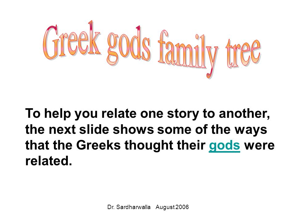 Dr. Sardharwalla August 2006 To help you relate one story to another, the next slide shows some of the ways that the Greeks thought their gods were re