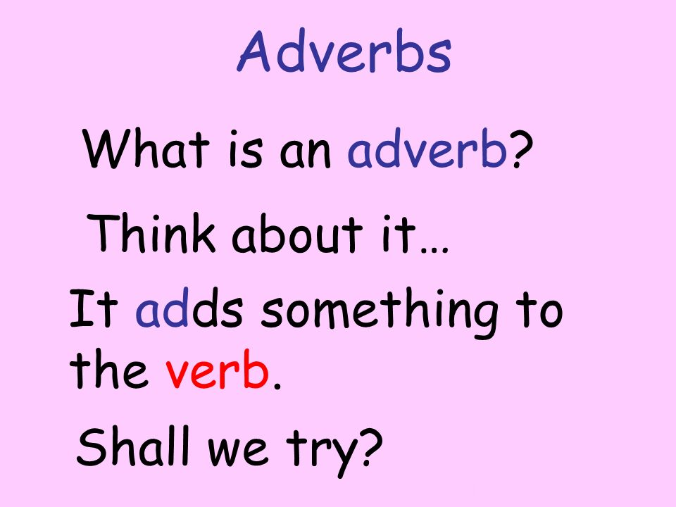 Adverbs What is an adverb? Think about it… It adds something to the verb. Shall we try? By A. Gore