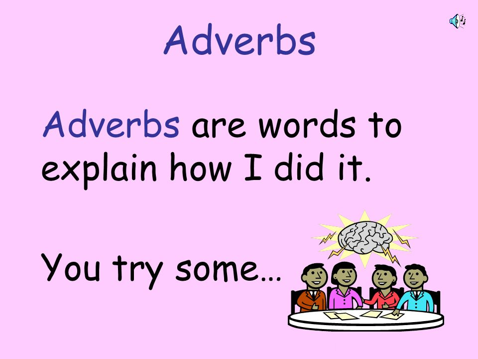 Adverbs Adverbs are words to explain how I did it. You try some… By A. Gore