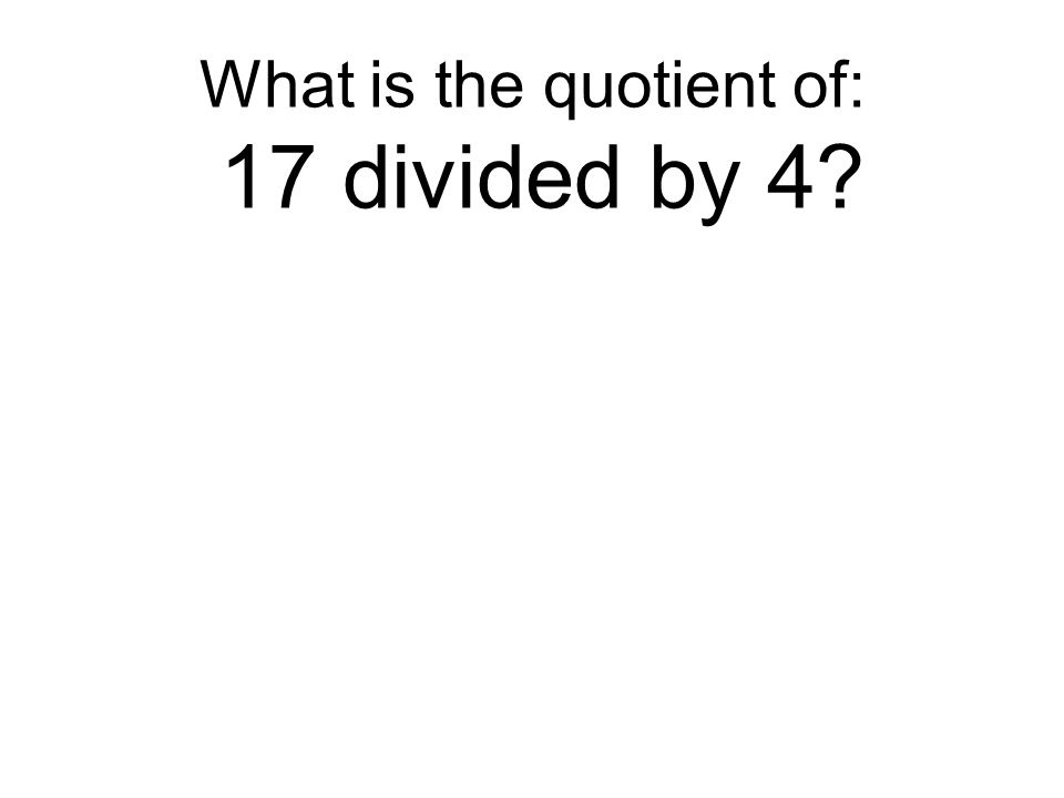 What is the quotient of: 17 divided by 4?