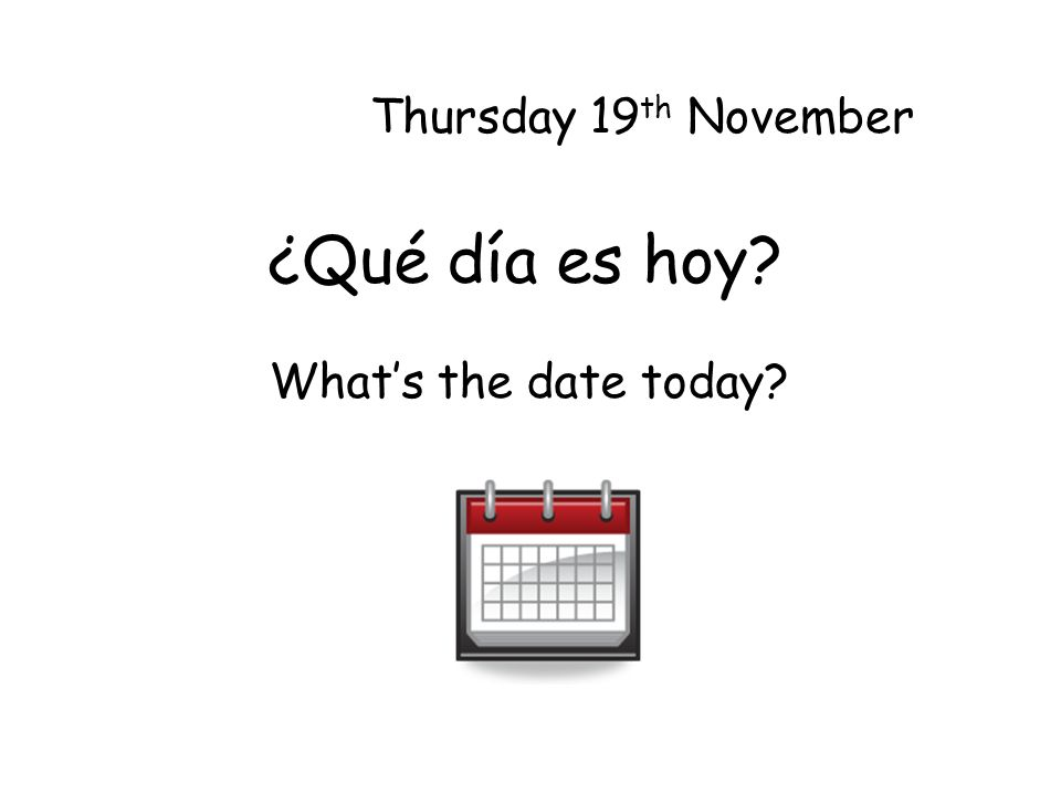 ¿Qué día es hoy Thursday 19 th November Whats the date today