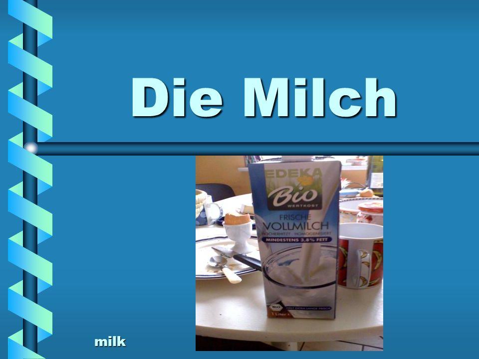Die Milch milk