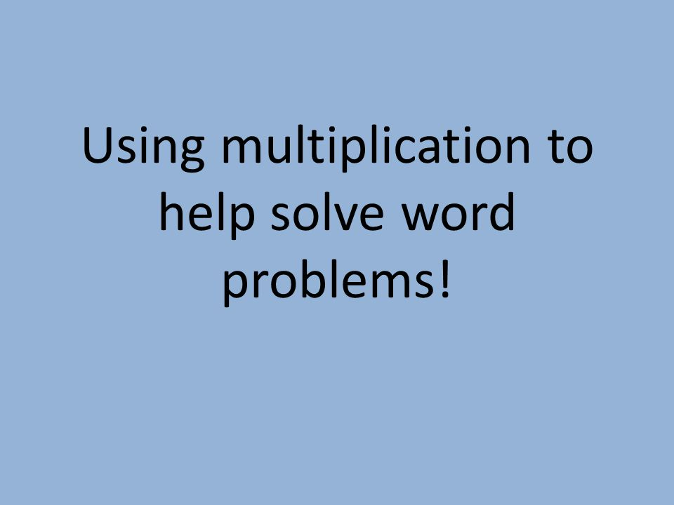 Using multiplication to help solve word problems!