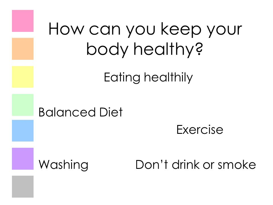 How can you keep your body healthy.
