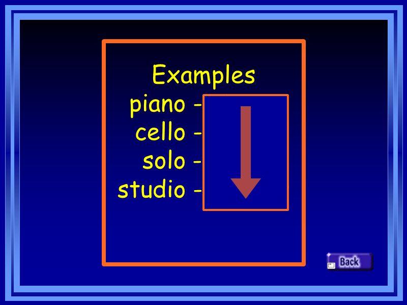Examples piano - pianos cello - cellos solo - solos studio - studios