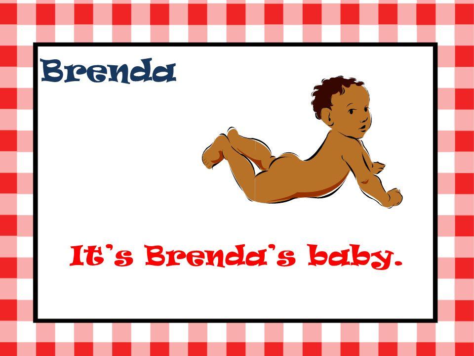 Brenda Its Brendas baby.