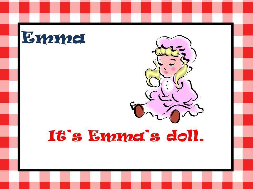 Emma Its Emmas doll.