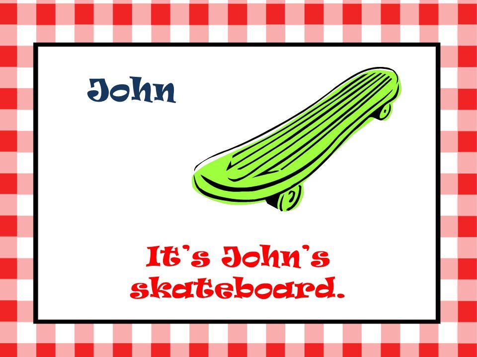 John Its Johns skateboard.
