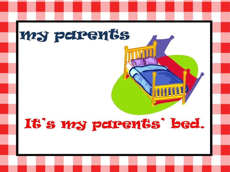 my parents Its my parents bed.