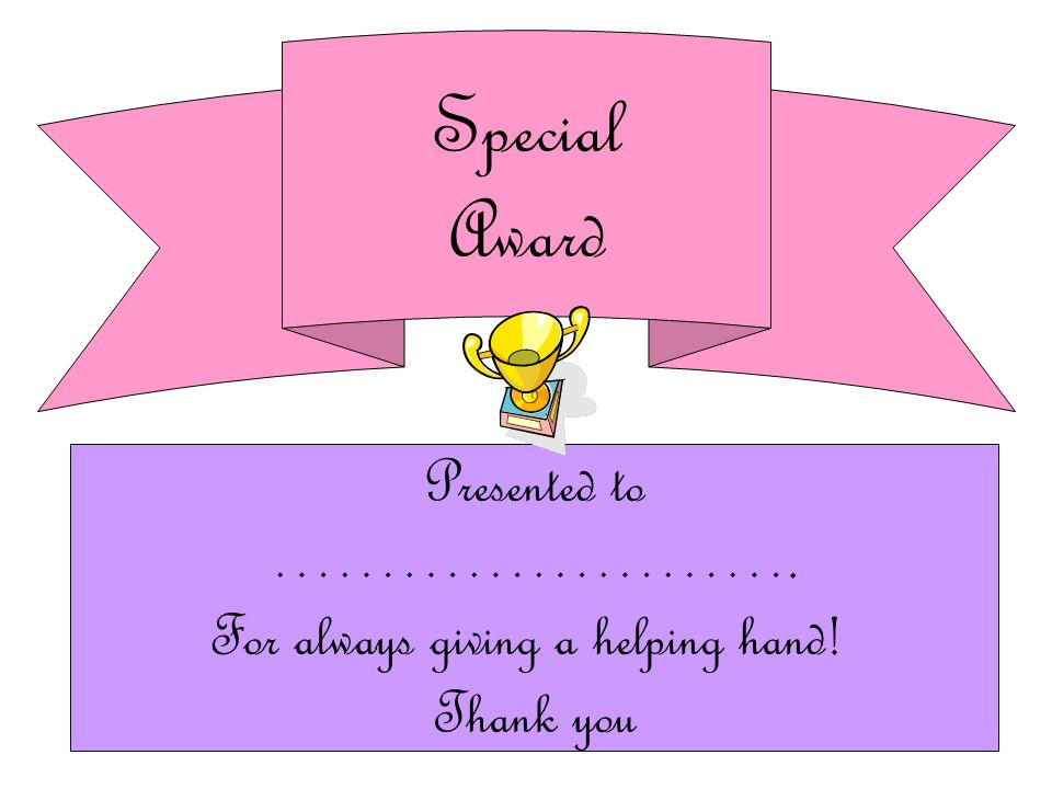 Presented to ……………………. For always having good manners Thank you Special Award