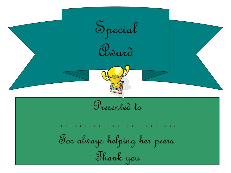 Special Award Presented to ……………………. For always helping her peers. Thank you