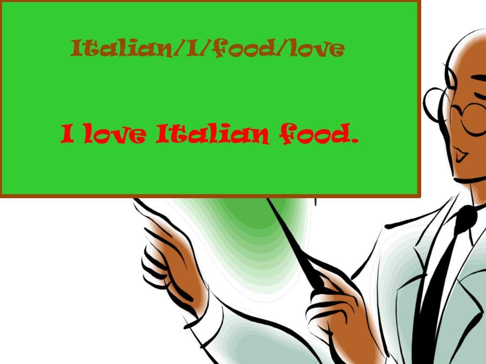 Italian/I/food/love I love Italian food.